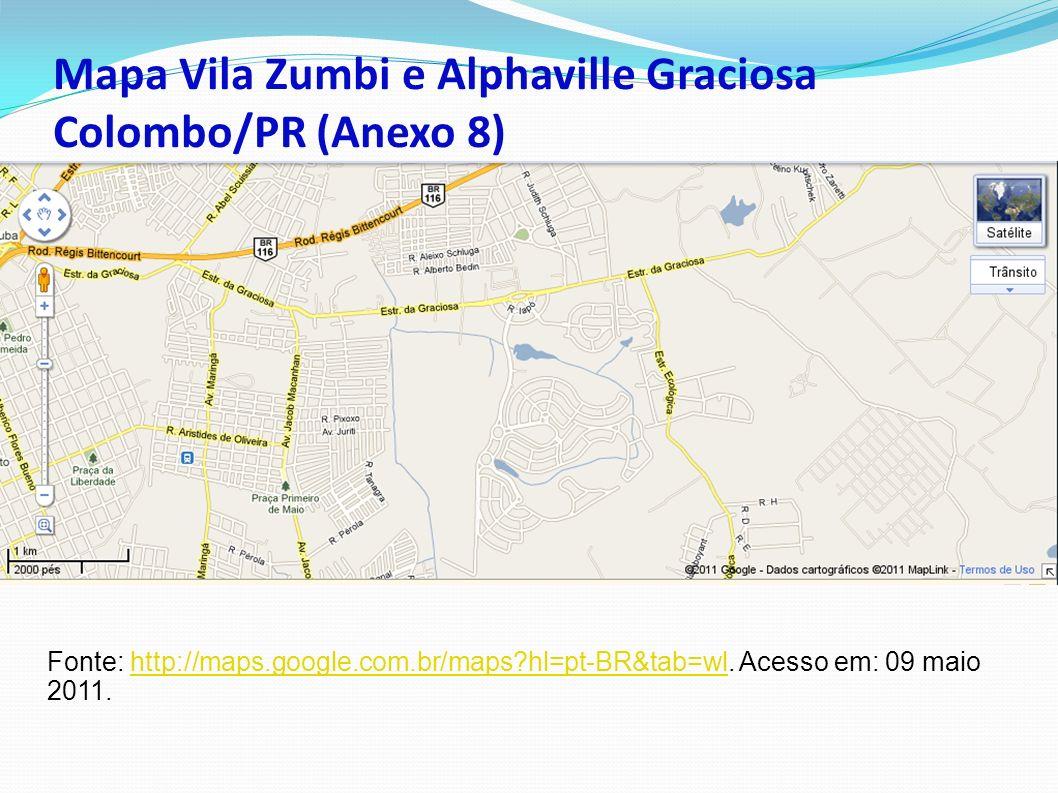 Mapa Vila Zumbi e Alphaville Graciosa Colombo/PR (Anexo 8) Fonte: http://maps.google.com.br/maps?hl=pt-BR&tab=wl.