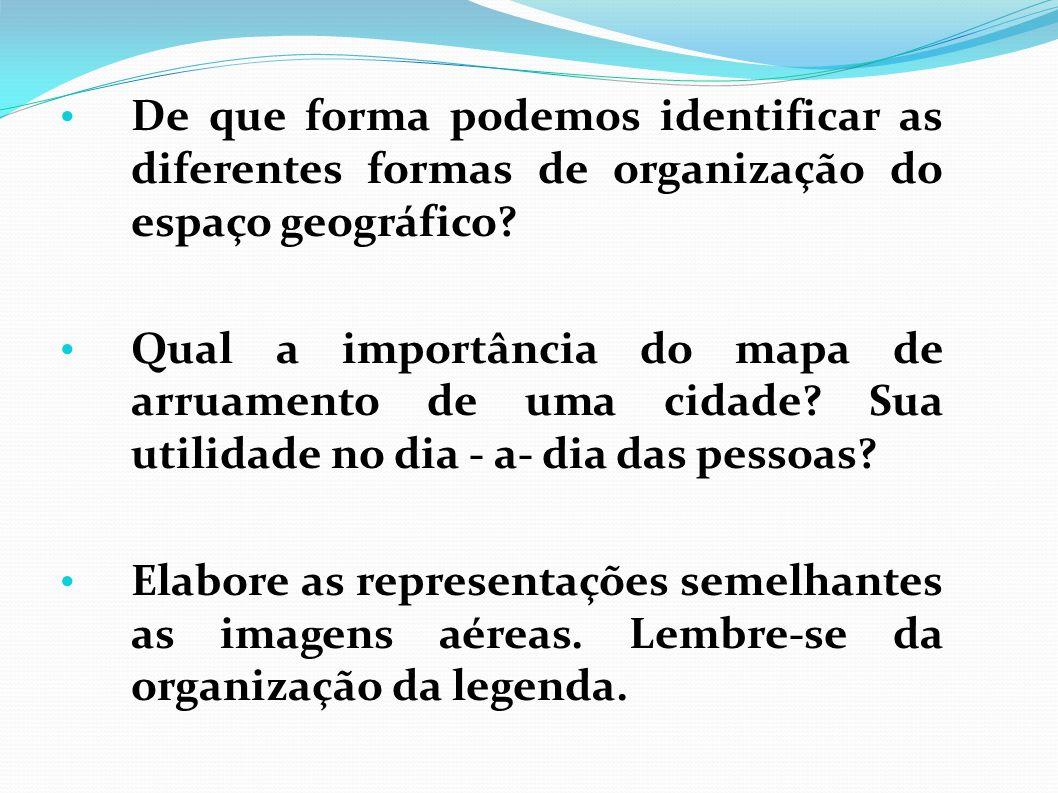 De que forma podemos identificar as diferentes formas de organização do espaço geográfico.