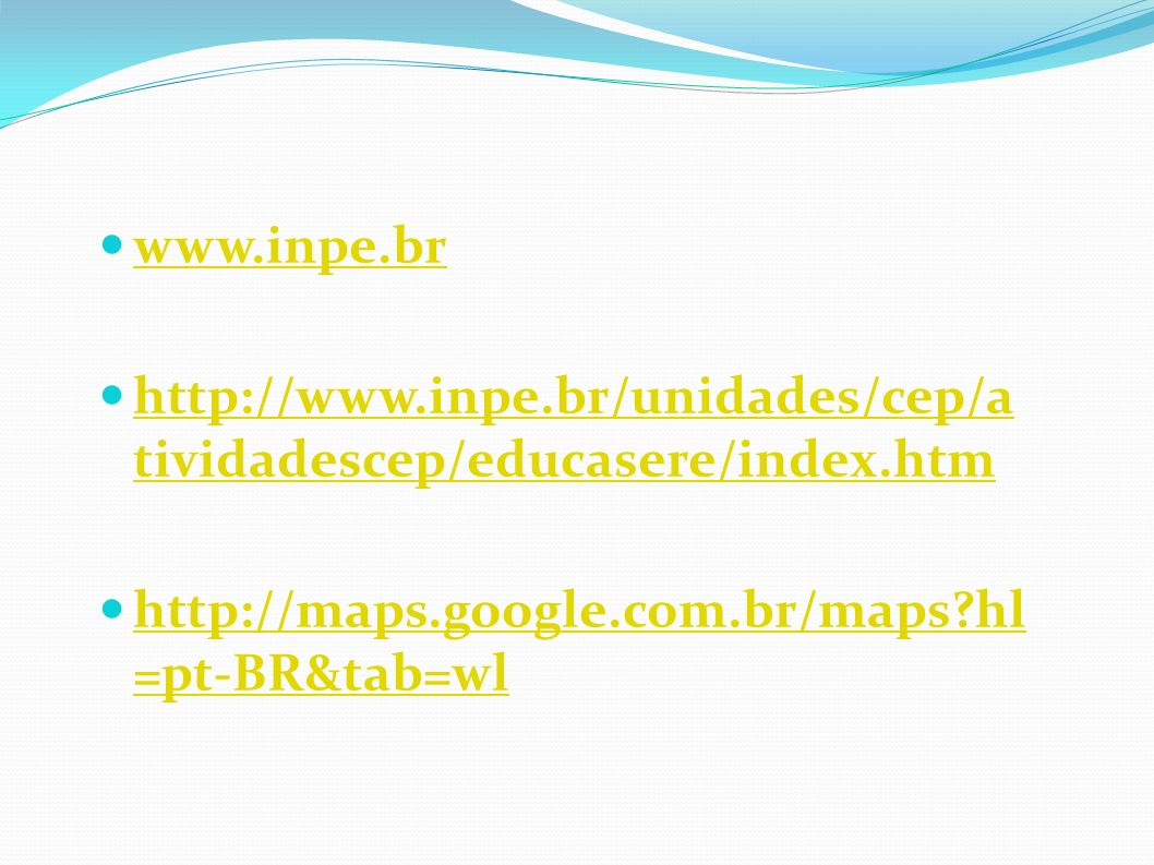 www.inpe.br http://www.inpe.br/unidades/cep/a tividadescep/educasere/index.htm http://www.inpe.br/unidades/cep/a tividadescep/educasere/index.htm http