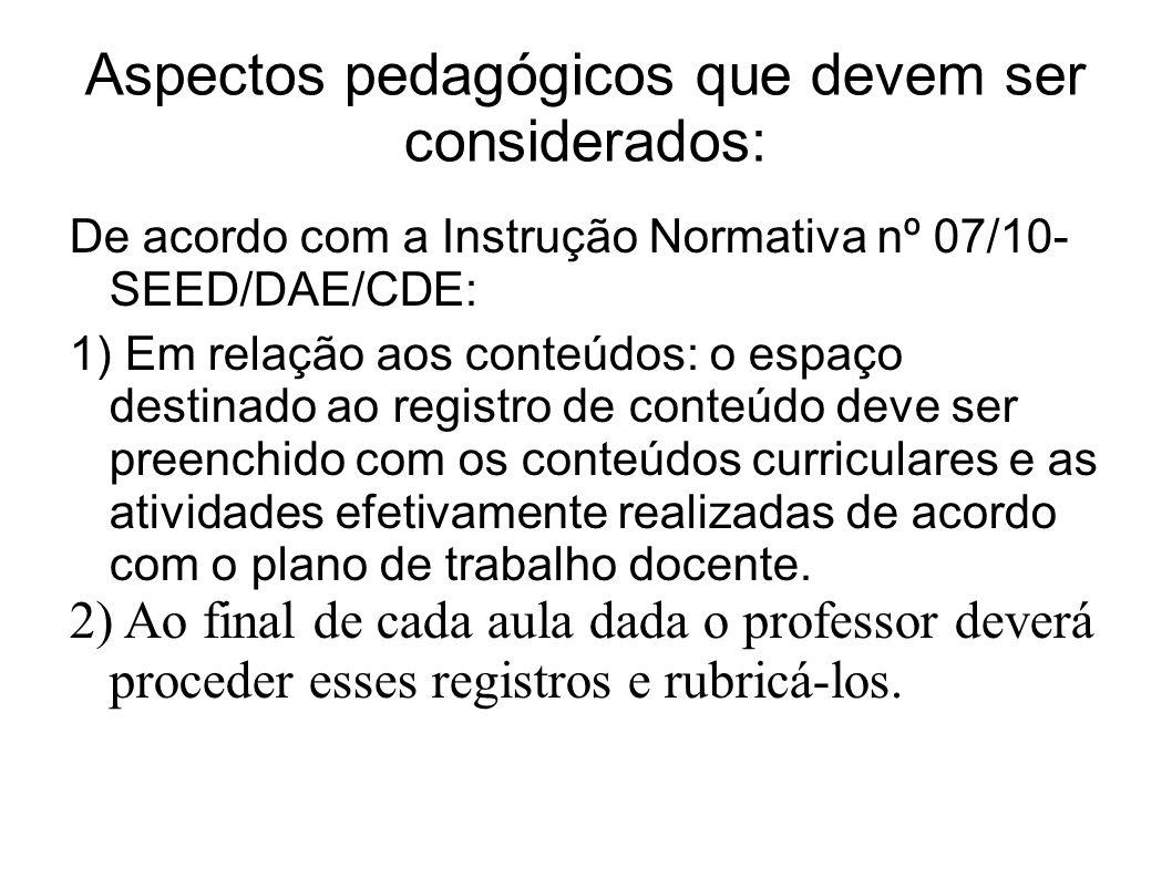 Aspectos pedagógicos que devem ser considerados: De acordo com a Instrução Normativa nº 07/10- SEED/DAE/CDE: 1) Em relação aos conteúdos: o espaço des