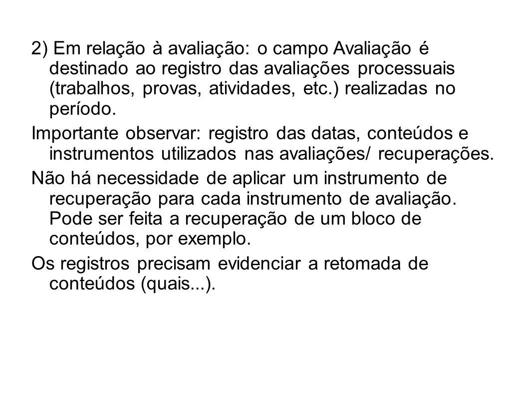 2) Em relação à avaliação: o campo Avaliação é destinado ao registro das avaliações processuais (trabalhos, provas, atividades, etc.) realizadas no pe