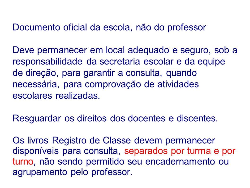 Documento oficial da escola, não do professor Deve permanecer em local adequado e seguro, sob a responsabilidade da secretaria escolar e da equipe de