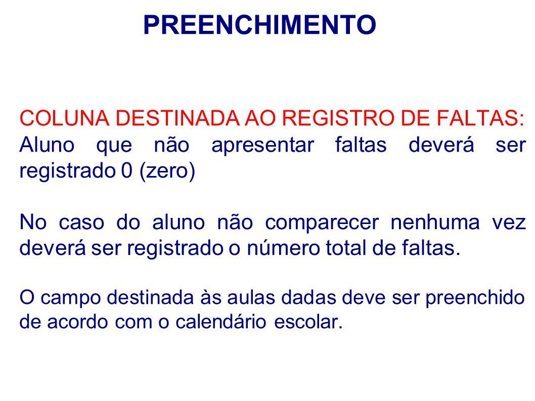PREENCHIMENTO COLUNA DESTINADA AO REGISTRO DE FALTAS: Aluno que não apresentar faltas deverá ser registrado 0 (zero) No caso do aluno não comparecer n