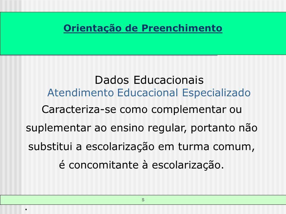 Orientação de Preenchimento S Dados Educacionais Atendimento Educacional Especializado Caracteriza-se como complementar ou suplementar ao ensino regul