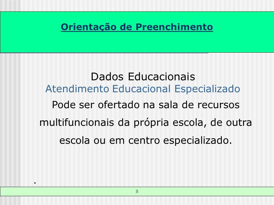 Orientação de Preenchimento S Dados Educacionais Atendimento Educacional Especializado Pode ser ofertado na sala de recursos multifuncionais da própri