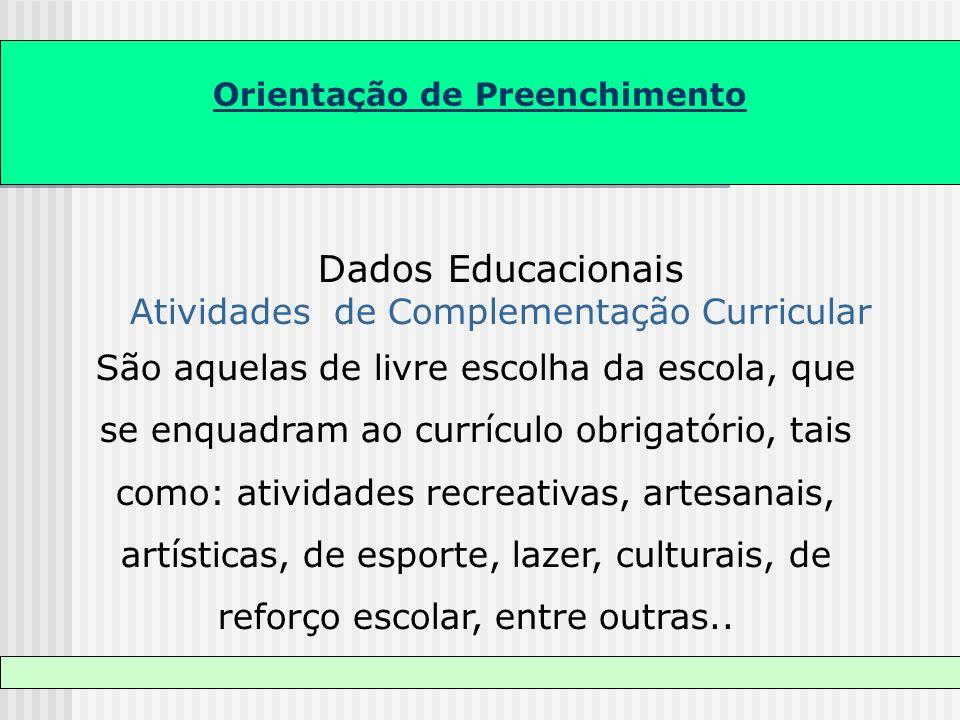 Orientação de Preenchimento Dados Educacionais Atividades de Complementação Curricular São aquelas de livre escolha da escola, que se enquadram ao cur