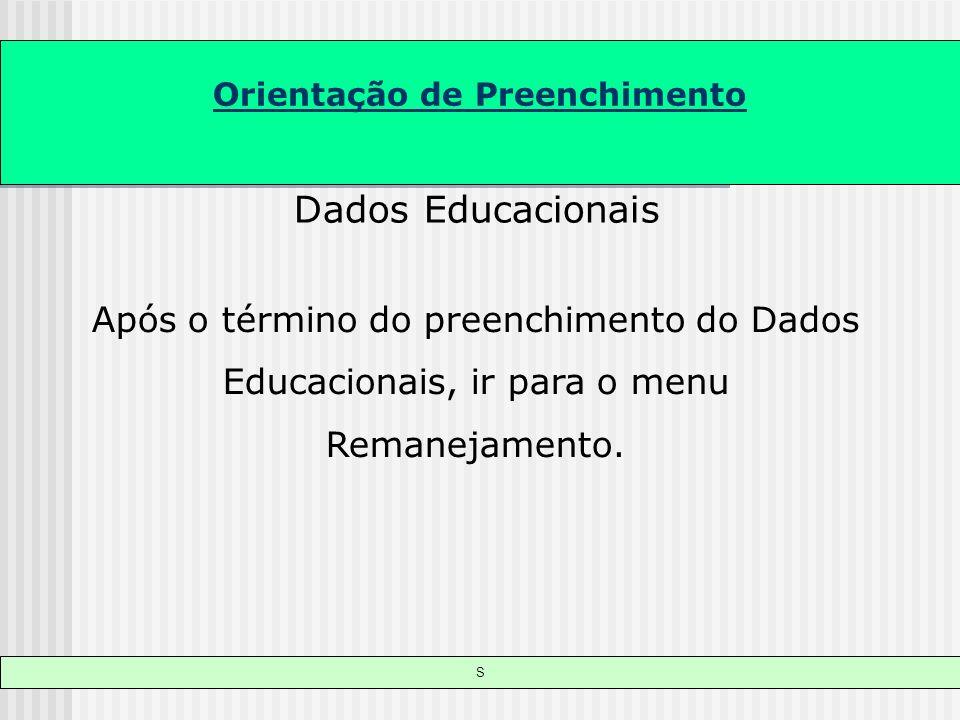 Orientação de Preenchimento S Dados Educacionais Após o término do preenchimento do Dados Educacionais, ir para o menu Remanejamento..