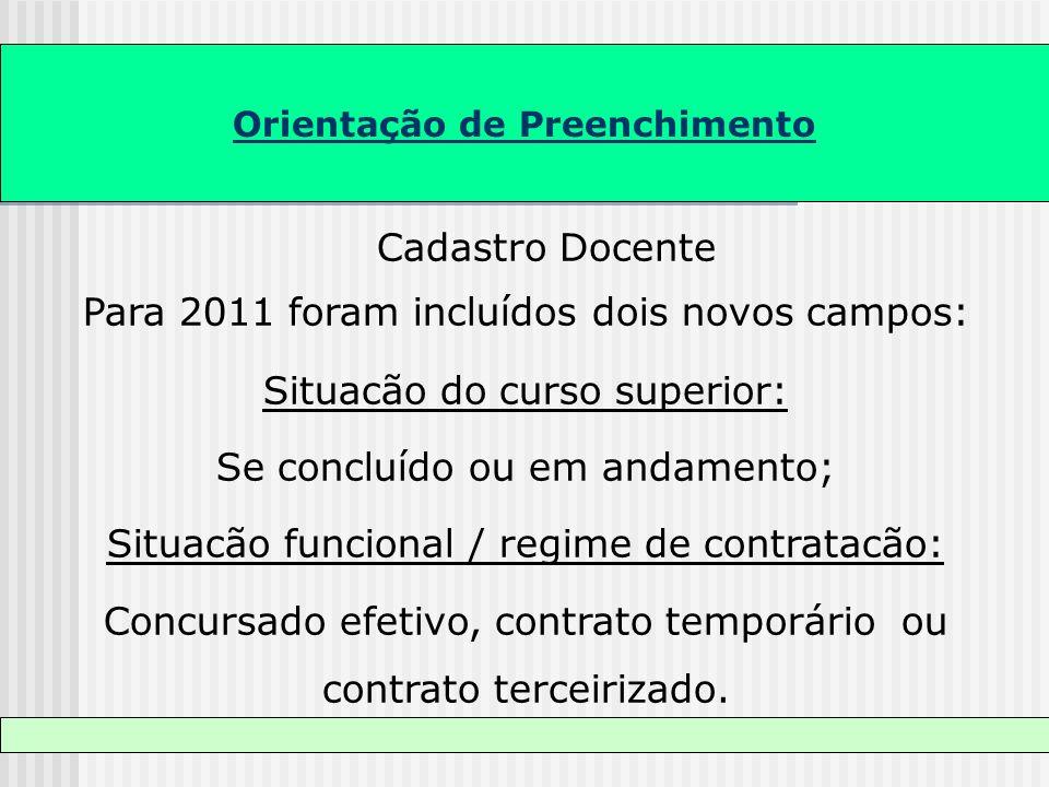Orientação de Preenchimento Cadastro Docente Para 2011 foram incluídos dois novos campos: Situacão do curso superior: Se concluído ou em andamento; Si