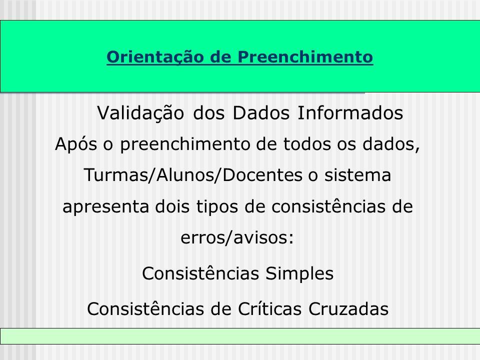 Orientação de Preenchimento Validação dos Dados Informados Após o preenchimento de todos os dados, Turmas/Alunos/Docentes o sistema apresenta dois tip