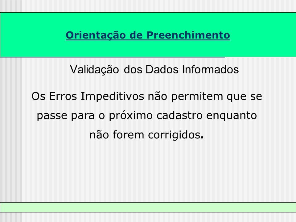 Orientação de Preenchimento Validação dos Dados Informados Os Erros Impeditivos não permitem que se passe para o próximo cadastro enquanto não forem c