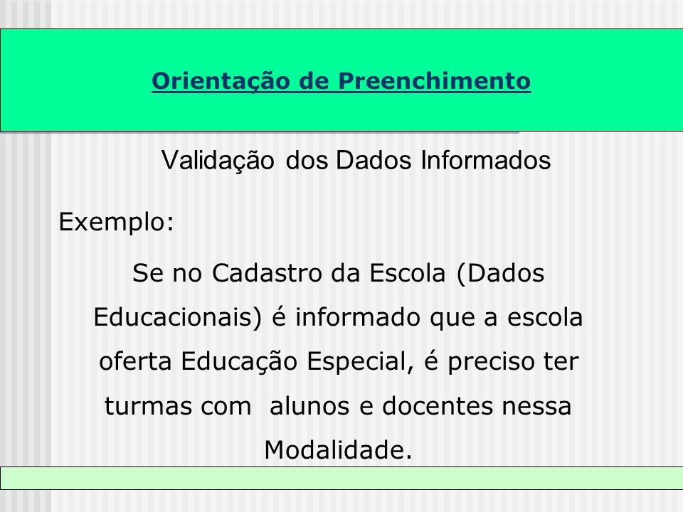 Orientação de Preenchimento Validação dos Dados Informados Exemplo: Se no Cadastro da Escola (Dados Educacionais) é informado que a escola oferta Educ