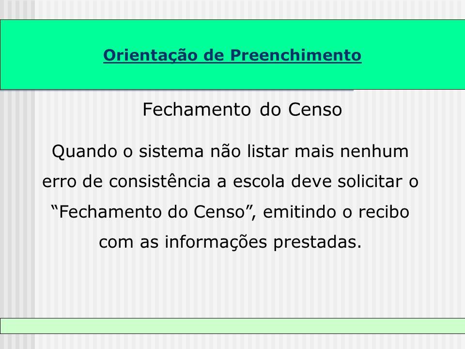 Orientação de Preenchimento Fechamento do Censo Quando o sistema não listar mais nenhum erro de consistência a escola deve solicitar o Fechamento do C