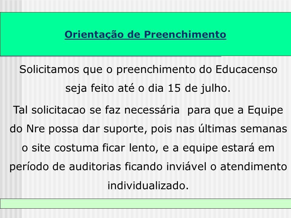 Orientação de Preenchimento Solicitamos que o preenchimento do Educacenso seja feito até o dia 15 de julho. Tal solicitacao se faz necessária para que