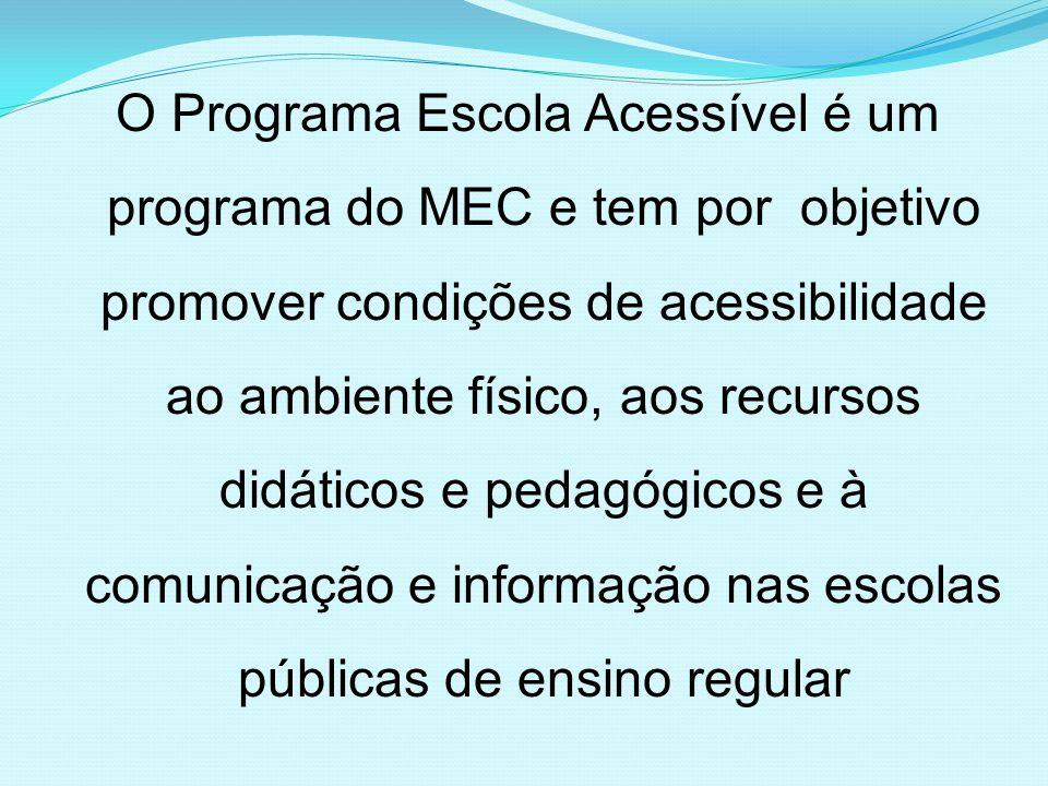 O Programa Escola Acessível é um programa do MEC e tem por objetivo promover condições de acessibilidade ao ambiente físico, aos recursos didáticos e