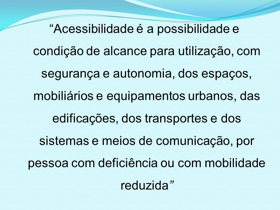 Acessibilidade é a possibilidade e condição de alcance para utilização, com segurança e autonomia, dos espaços, mobiliários e equipamentos urbanos, da