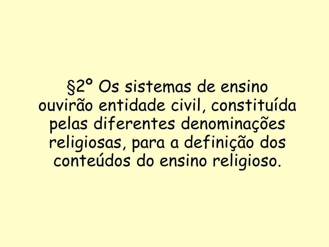 §2º Os sistemas de ensino ouvirão entidade civil, constituída pelas diferentes denominações religiosas, para a definição dos conteúdos do ensino relig
