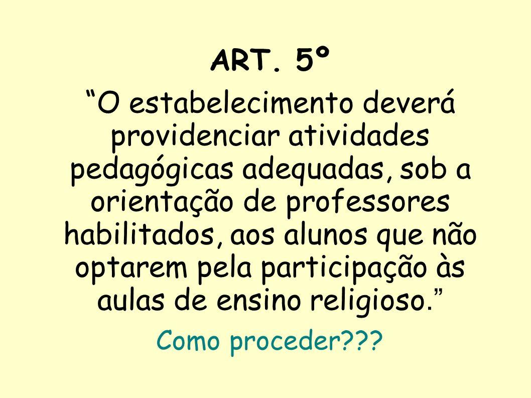 ART. 5º O estabelecimento deverá providenciar atividades pedagógicas adequadas, sob a orientação de professores habilitados, aos alunos que não optare