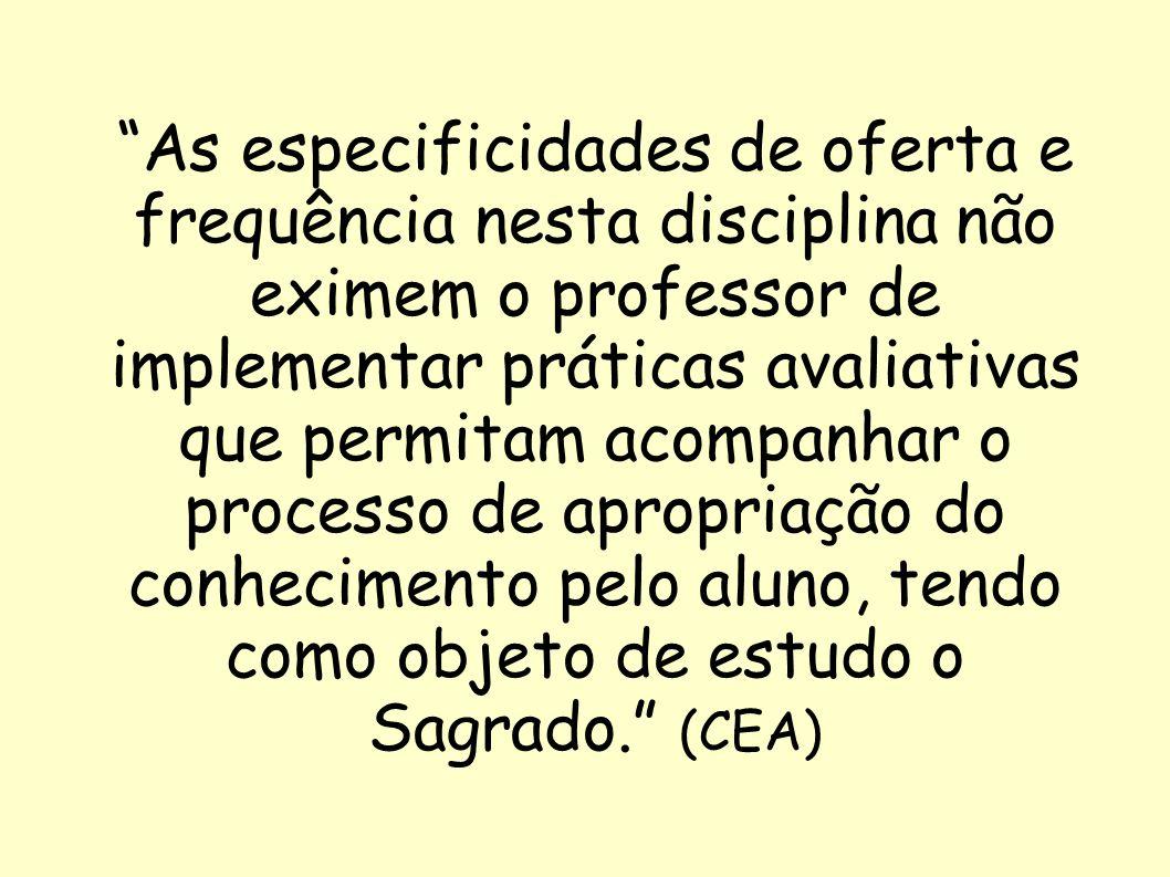 As especificidades de oferta e frequência nesta disciplina não eximem o professor de implementar práticas avaliativas que permitam acompanhar o proces