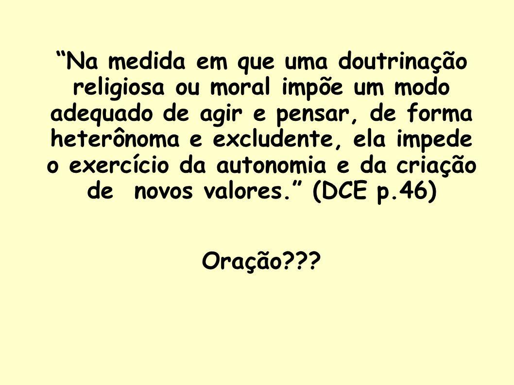 Na medida em que uma doutrinação religiosa ou moral impõe um modo adequado de agir e pensar, de forma heterônoma e excludente, ela impede o exercício