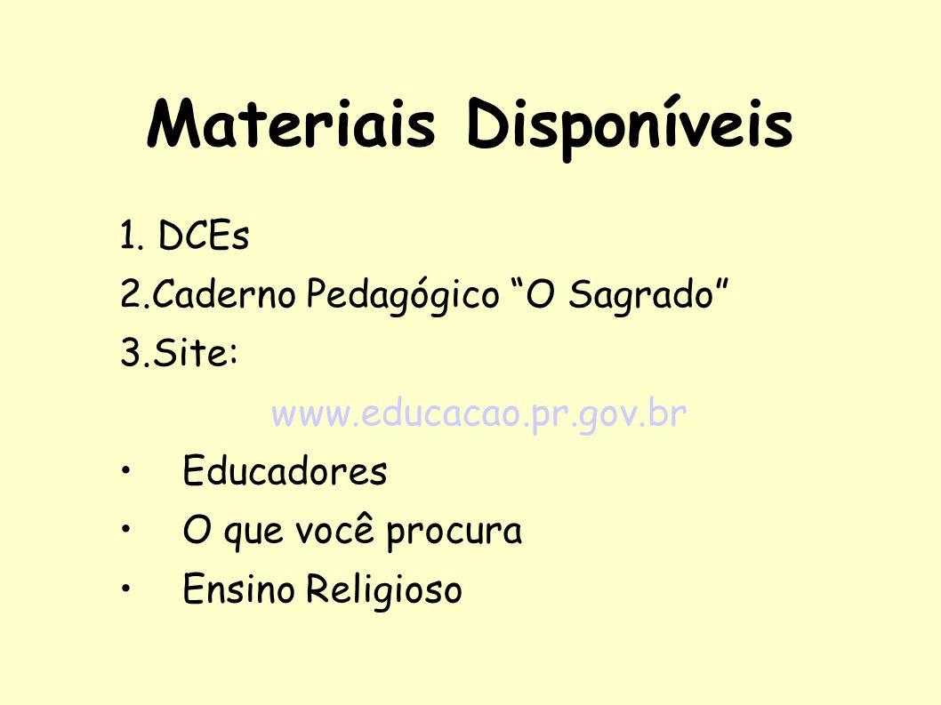 Materiais Disponíveis 1. DCEs 2.Caderno Pedagógico O Sagrado 3.Site: www.educacao.pr.gov.br Educadores O que você procura Ensino Religioso