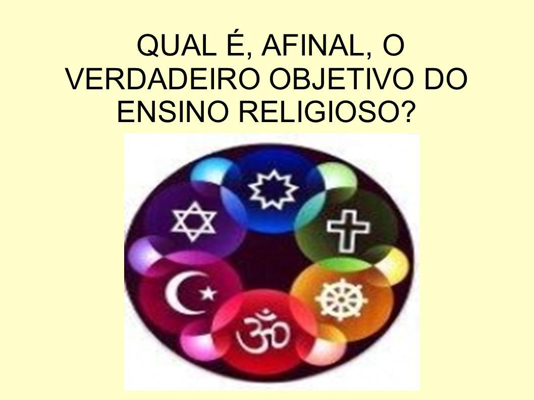 QUAL É, AFINAL, O VERDADEIRO OBJETIVO DO ENSINO RELIGIOSO?