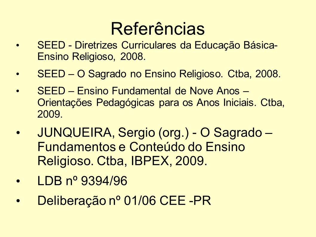 Referências SEED - Diretrizes Curriculares da Educação Básica- Ensino Religioso, 2008. SEED – O Sagrado no Ensino Religioso. Ctba, 2008. SEED – Ensino