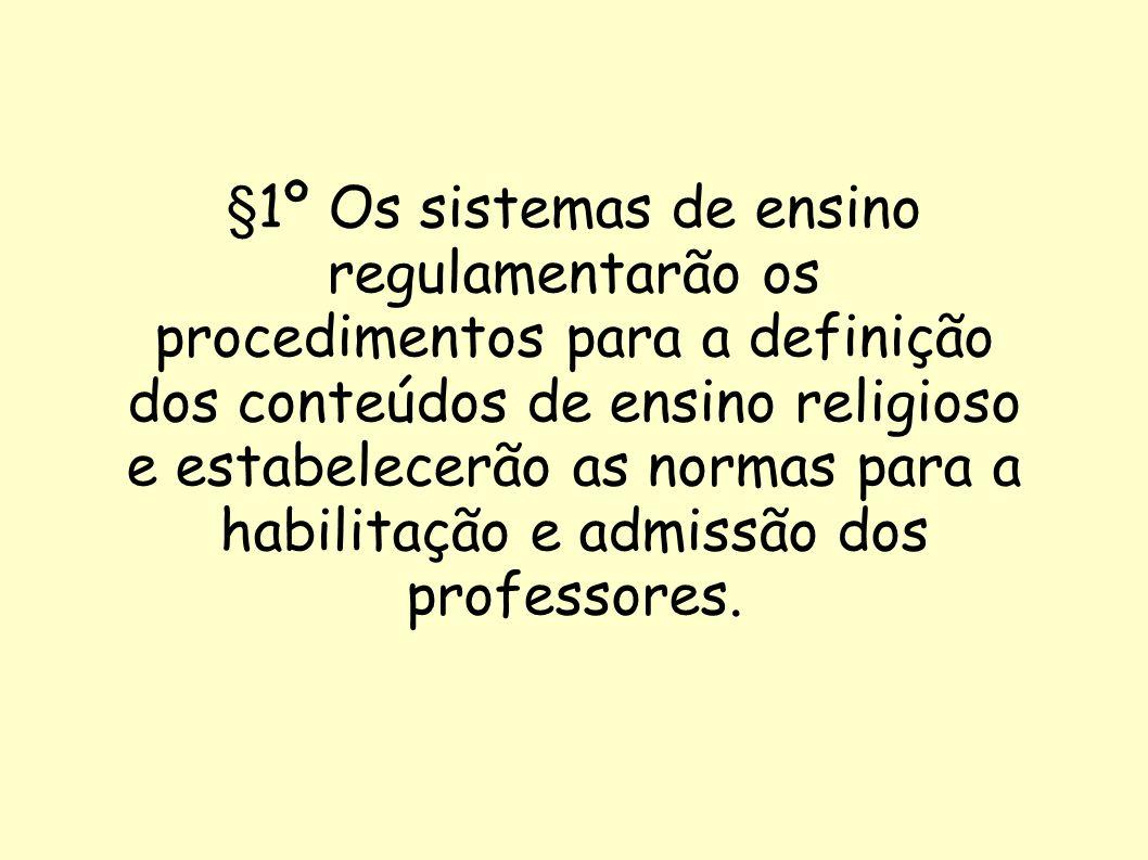 §1º Os sistemas de ensino regulamentarão os procedimentos para a definição dos conteúdos de ensino religioso e estabelecerão as normas para a habilita