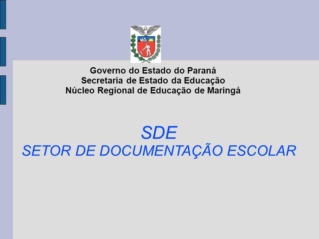 Governo do Estado do Paraná Secretaria de Estado da Educação Núcleo Regional de Educação de Maringá SDE SETOR DE DOCUMENTAÇÃO ESCOLAR