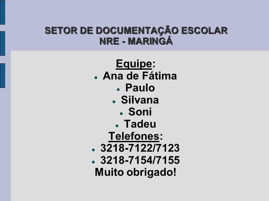 SETOR DE DOCUMENTAÇÃO ESCOLAR NRE - MARINGÁ SETOR DE DOCUMENTAÇÃO ESCOLAR NRE - MARINGÁ Equipe: Ana de Fátima Paulo Silvana Soni Tadeu Telefones: 3218-7122/7123 3218-7154/7155 Muito obrigado!