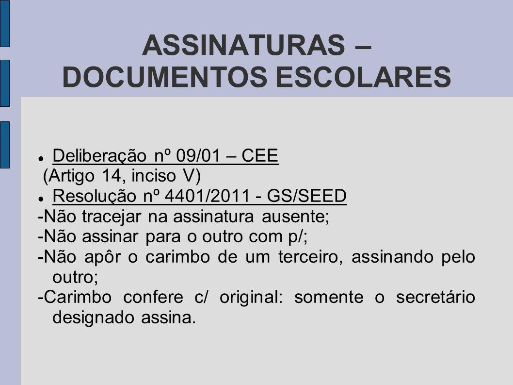 ASSINATURAS – DOCUMENTOS ESCOLARES Deliberação nº 09/01 – CEE (Artigo 14, inciso V) Resolução nº 4401/2011 - GS/SEED -Não tracejar na assinatura ausente; -Não assinar para o outro com p/; -Não apôr o carimbo de um terceiro, assinando pelo outro; -Carimbo confere c/ original: somente o secretário designado assina.