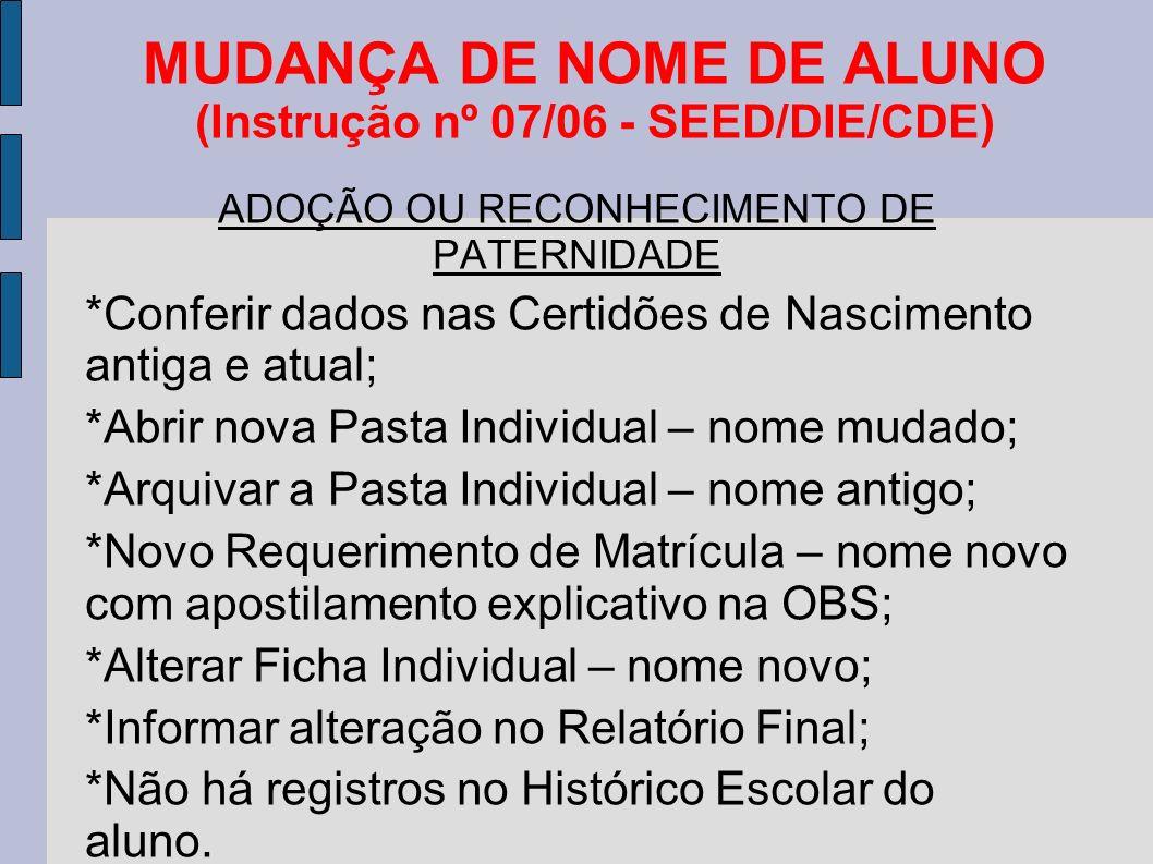 MUDANÇA DE NOME DE ALUNO (Instrução nº 07/06 - SEED/DIE/CDE) ADOÇÃO OU RECONHECIMENTO DE PATERNIDADE *Conferir dados nas Certidões de Nascimento antig