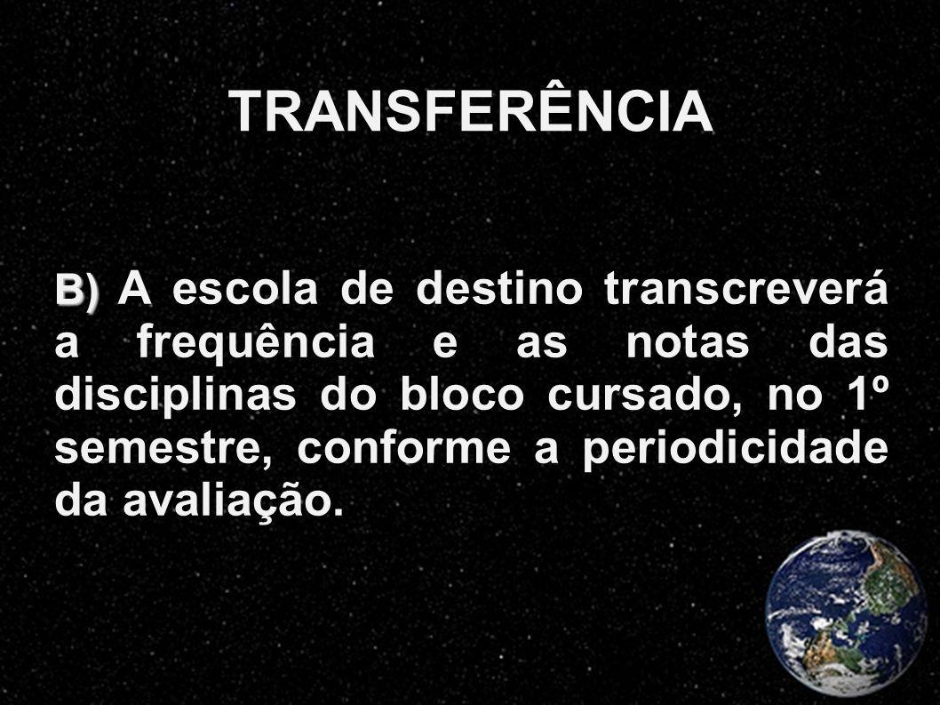 TRANSFERÊNCIA B) B) A escola de destino transcreverá a frequência e as notas das disciplinas do bloco cursado, no 1º semestre, conforme a periodicidad