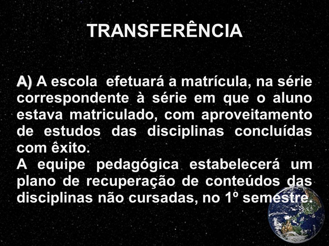TRANSFERÊNCIA A) A) A escola efetuará a matrícula, na série correspondente à série em que o aluno estava matriculado, com aproveitamento de estudos da