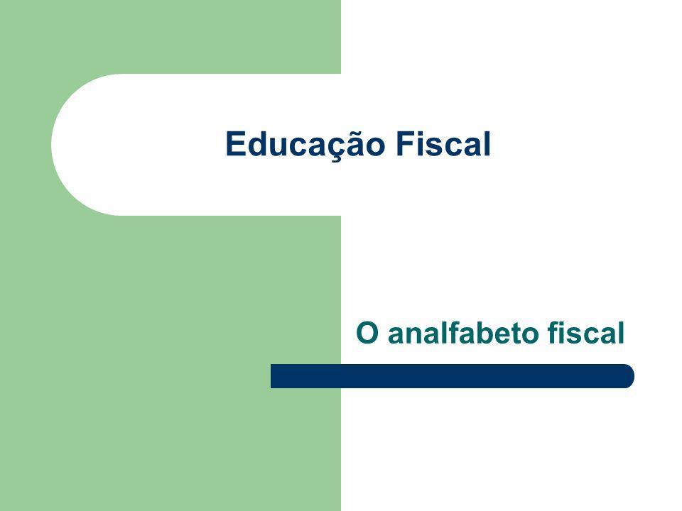 Educação Fiscal O analfabeto fiscal