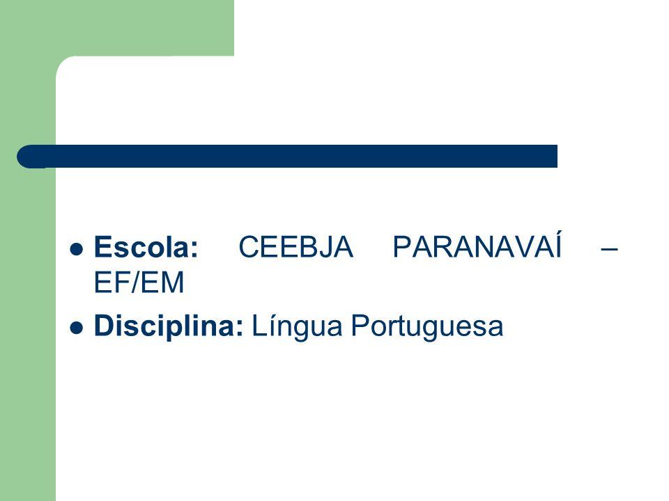 Escola: CEEBJA PARANAVAÍ – EF/EM Disciplina: Língua Portuguesa