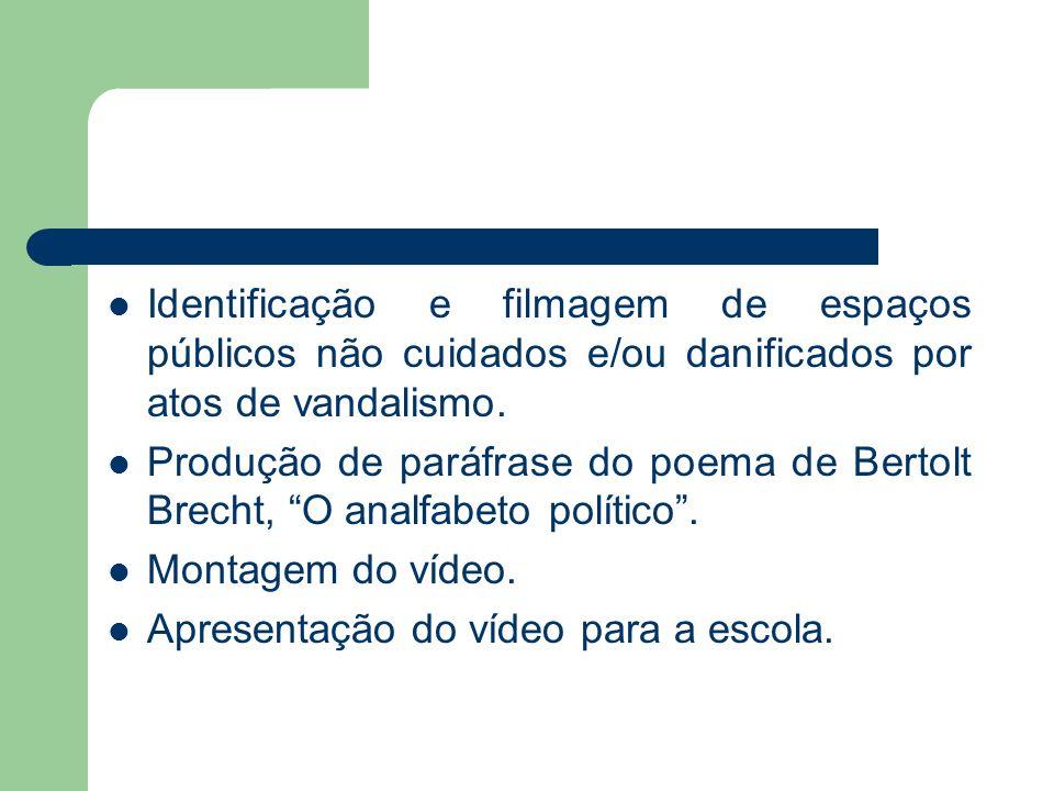 Identificação e filmagem de espaços públicos não cuidados e/ou danificados por atos de vandalismo. Produção de paráfrase do poema de Bertolt Brecht, O