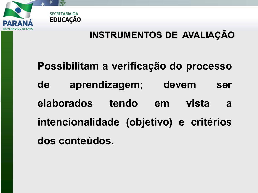 INSTRUMENTOS DE AVALIAÇÃO Possibilitam a verificação do processo de aprendizagem; devem ser elaborados tendo em vista a intencionalidade (objetivo) e critérios dos conteúdos.
