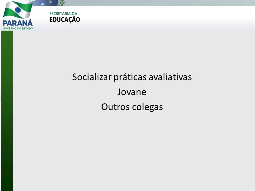 Socializar práticas avaliativas Jovane Outros colegas
