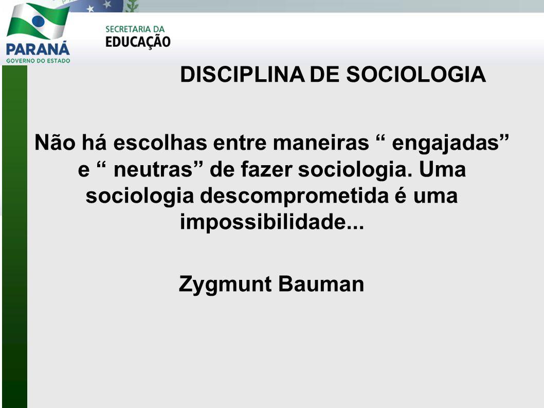 DISCIPLINA DE SOCIOLOGIA DISCIPLINA DE SOCIOLOGIA Não há escolhas entre maneiras engajadas e neutras de fazer sociologia.