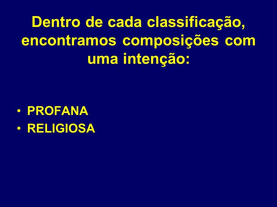 Dentro de cada classificação, encontramos composições com uma intenção: PROFANA RELIGIOSA