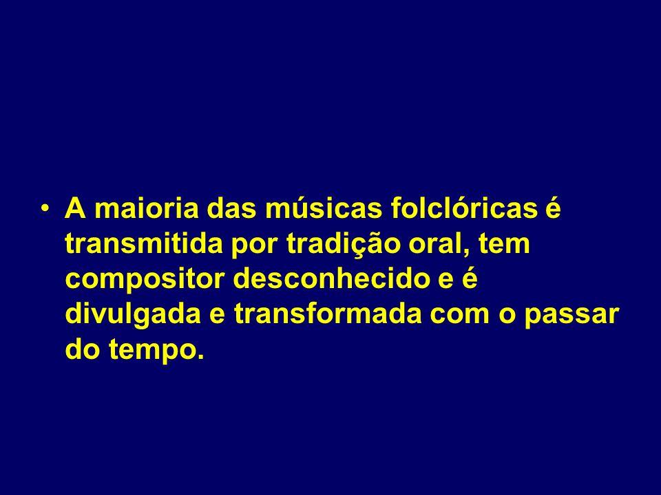 A maioria das músicas folclóricas é transmitida por tradição oral, tem compositor desconhecido e é divulgada e transformada com o passar do tempo.