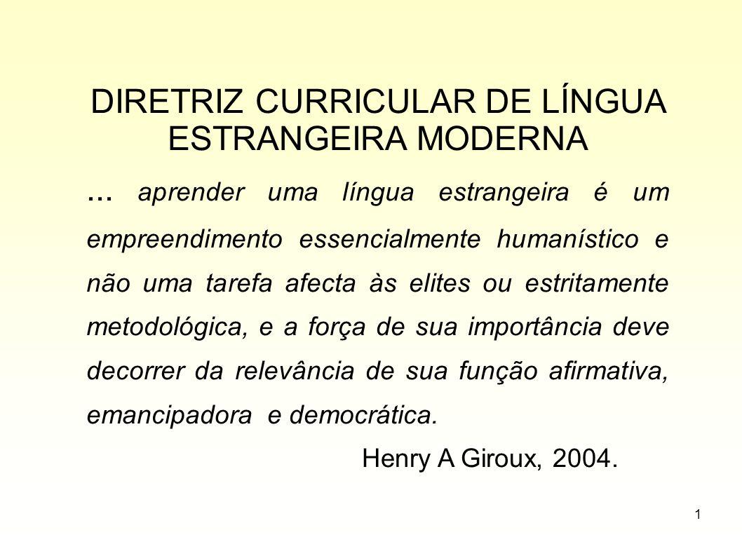 1 DIRETRIZ CURRICULAR DE LÍNGUA ESTRANGEIRA MODERNA... aprender uma língua estrangeira é um empreendimento essencialmente humanístico e não uma tarefa
