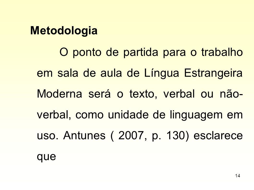 14 Metodologia O ponto de partida para o trabalho em sala de aula de Língua Estrangeira Moderna será o texto, verbal ou não- verbal, como unidade de l