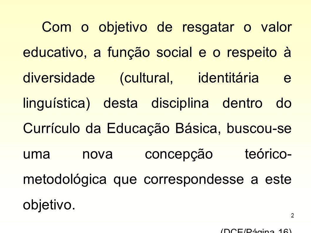 2 Com o objetivo de resgatar o valor educativo, a função social e o respeito à diversidade (cultural, identitária e linguística) desta disciplina dent