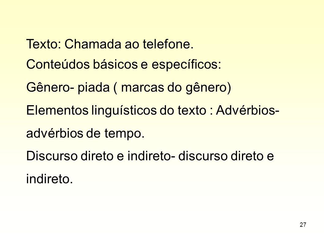 27 Texto: Chamada ao telefone. Conteúdos básicos e específicos: Gênero- piada ( marcas do gênero) Elementos linguísticos do texto : Advérbios- advérbi