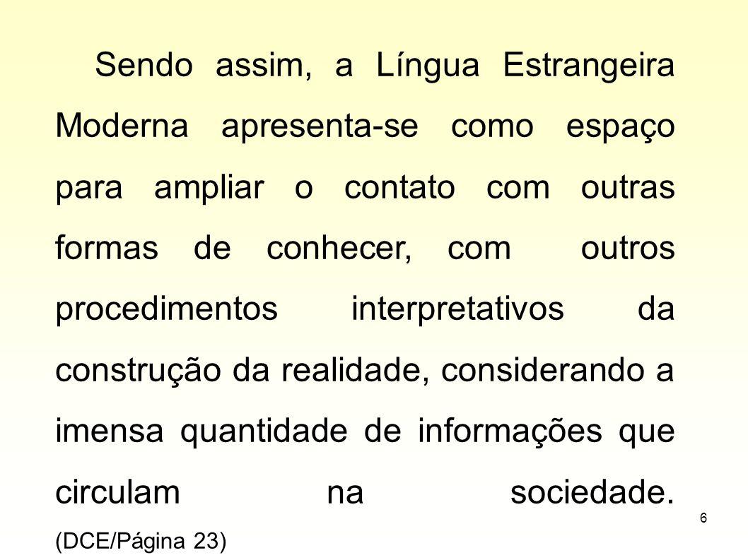6 Sendo assim, a Língua Estrangeira Moderna apresenta-se como espaço para ampliar o contato com outras formas de conhecer, com outros procedimentos in