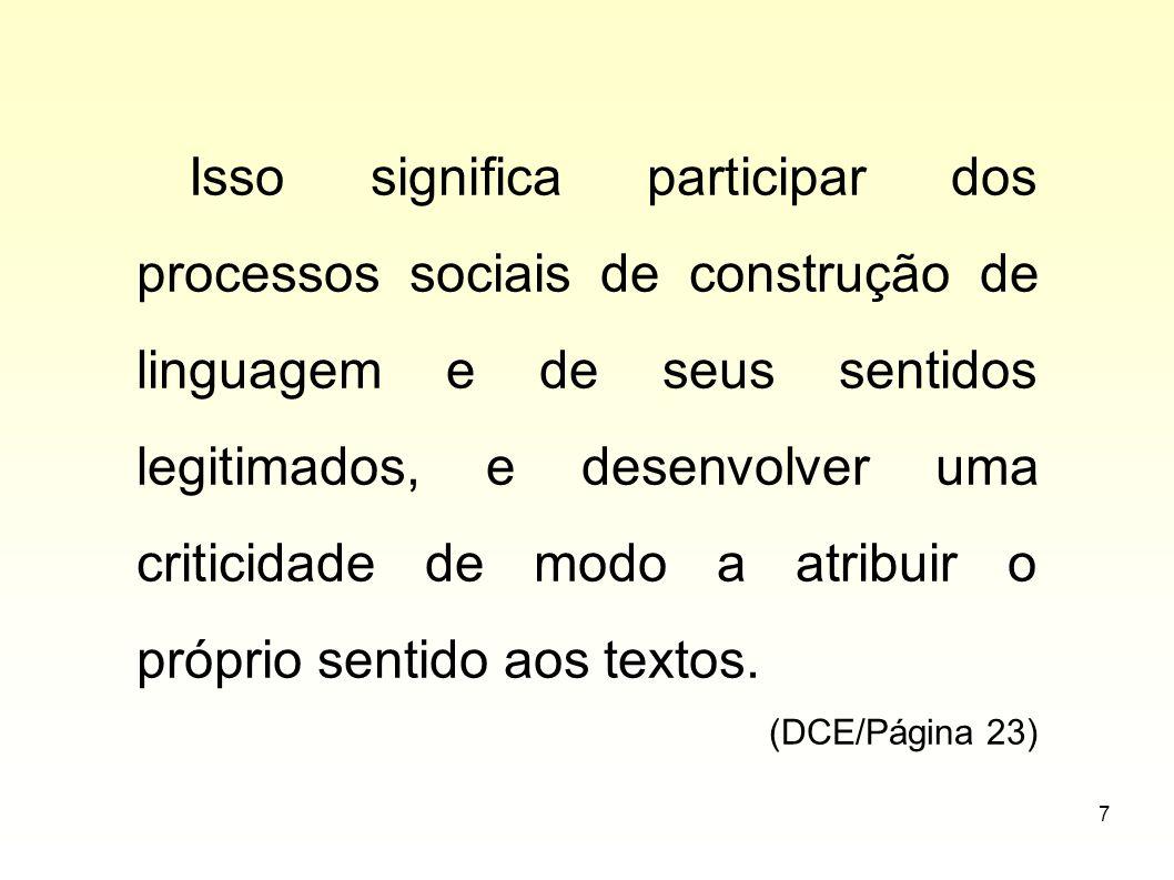 7 Isso significa participar dos processos sociais de construção de linguagem e de seus sentidos legitimados, e desenvolver uma criticidade de modo a a