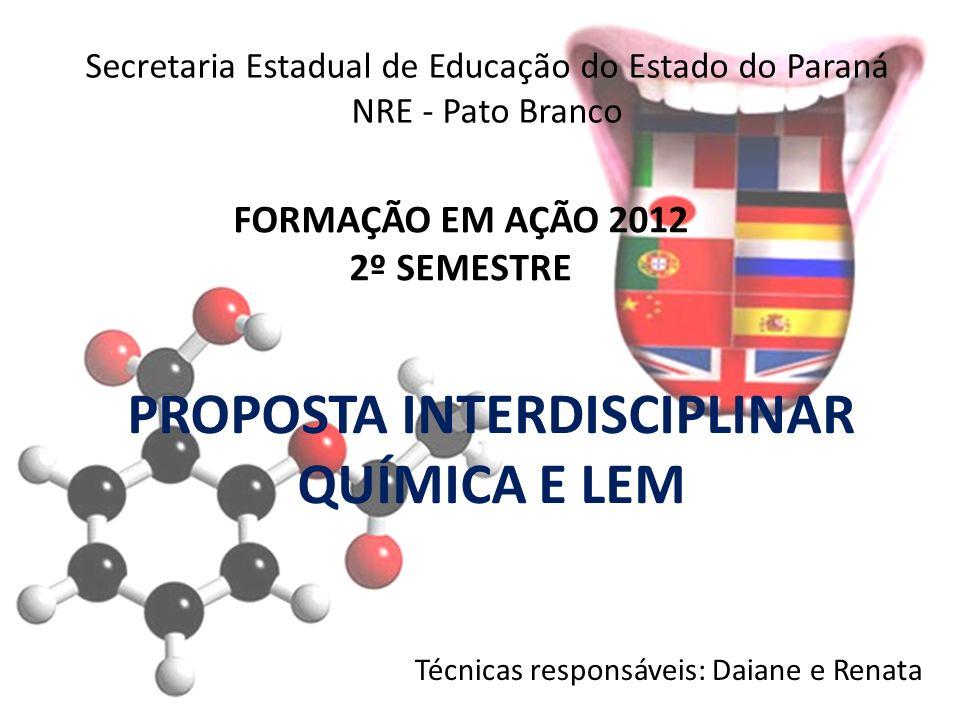 FORMAÇÃO EM AÇÃO 2012 2º SEMESTRE PROPOSTA INTERDISCIPLINAR QUÍMICA E LEM Secretaria Estadual de Educação do Estado do Paraná NRE - Pato Branco Técnic