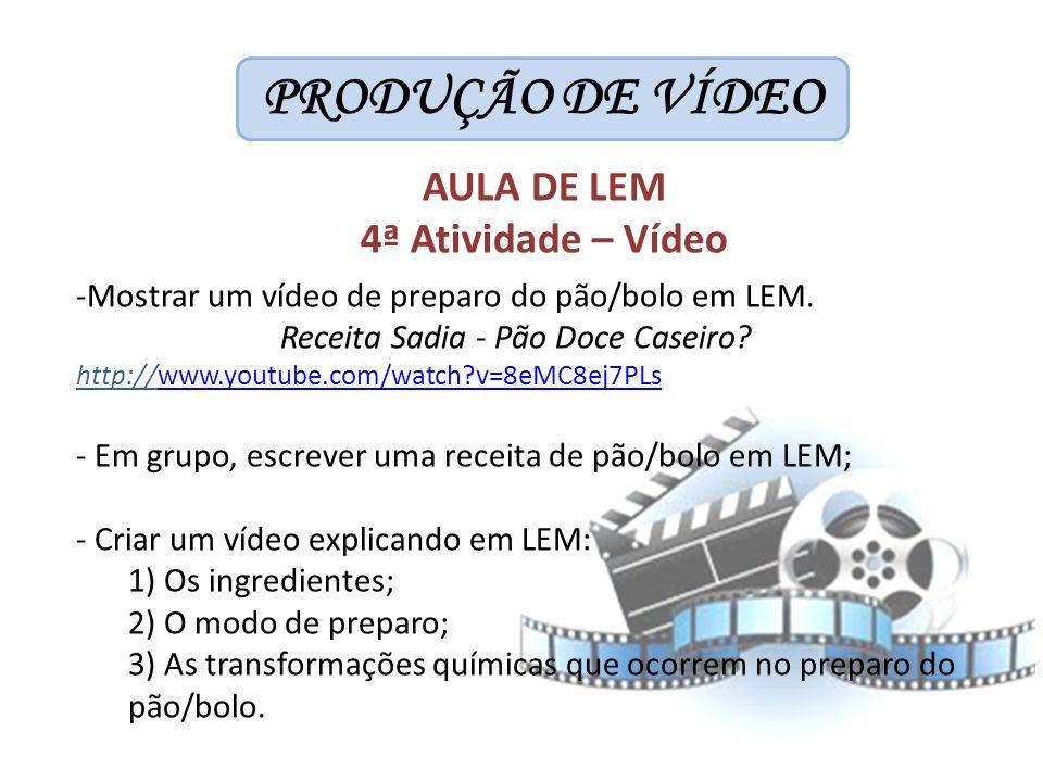 PRODUÇÃO DE VÍDEO -Mostrar um vídeo de preparo do pão/bolo em LEM. Receita Sadia - Pão Doce Caseiro? http://www.youtube.com/watch?v=8eMC8ej7PLswww.you
