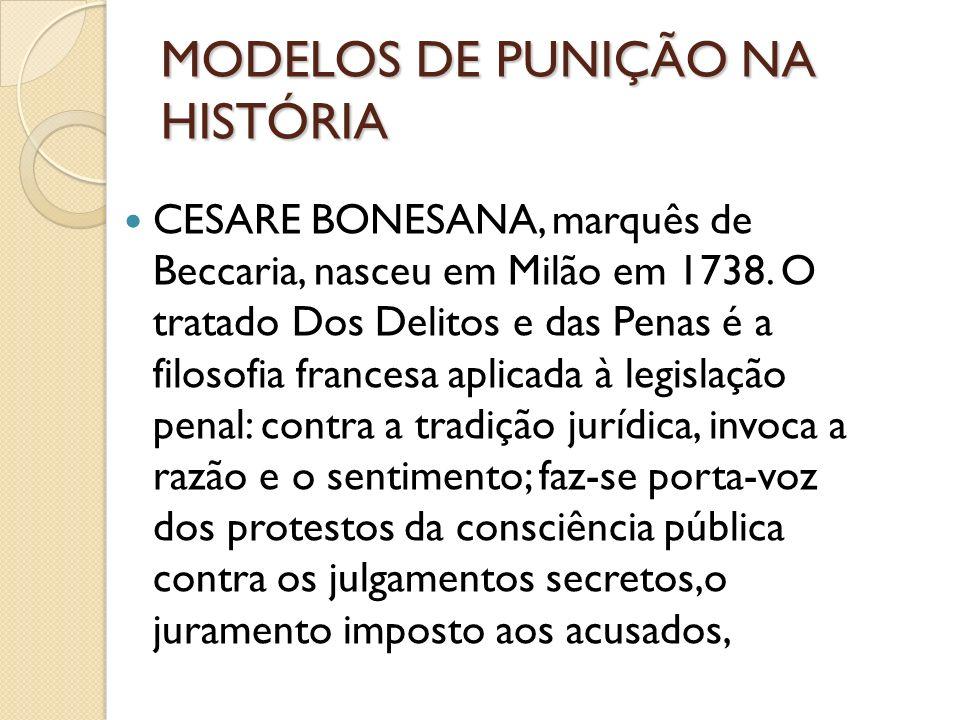 MODELOS DE PUNIÇÃO NA HISTÓRIA CESARE BONESANA, marquês de Beccaria, nasceu em Milão em 1738. O tratado Dos Delitos e das Penas é a filosofia francesa